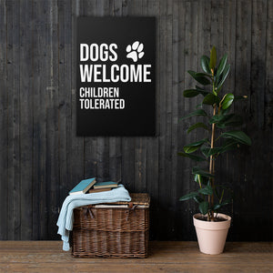 Dogs Welcome Children Tolerated Canvas