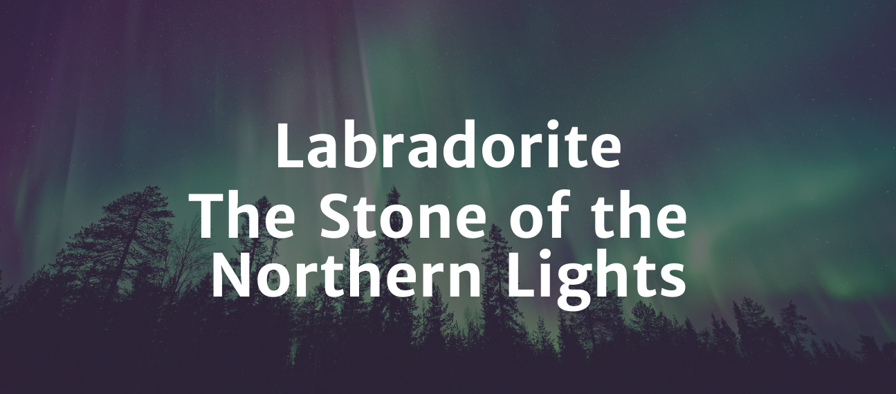 Labradorite: The Stone of the Northern Lights - Copper Bug Jewelry