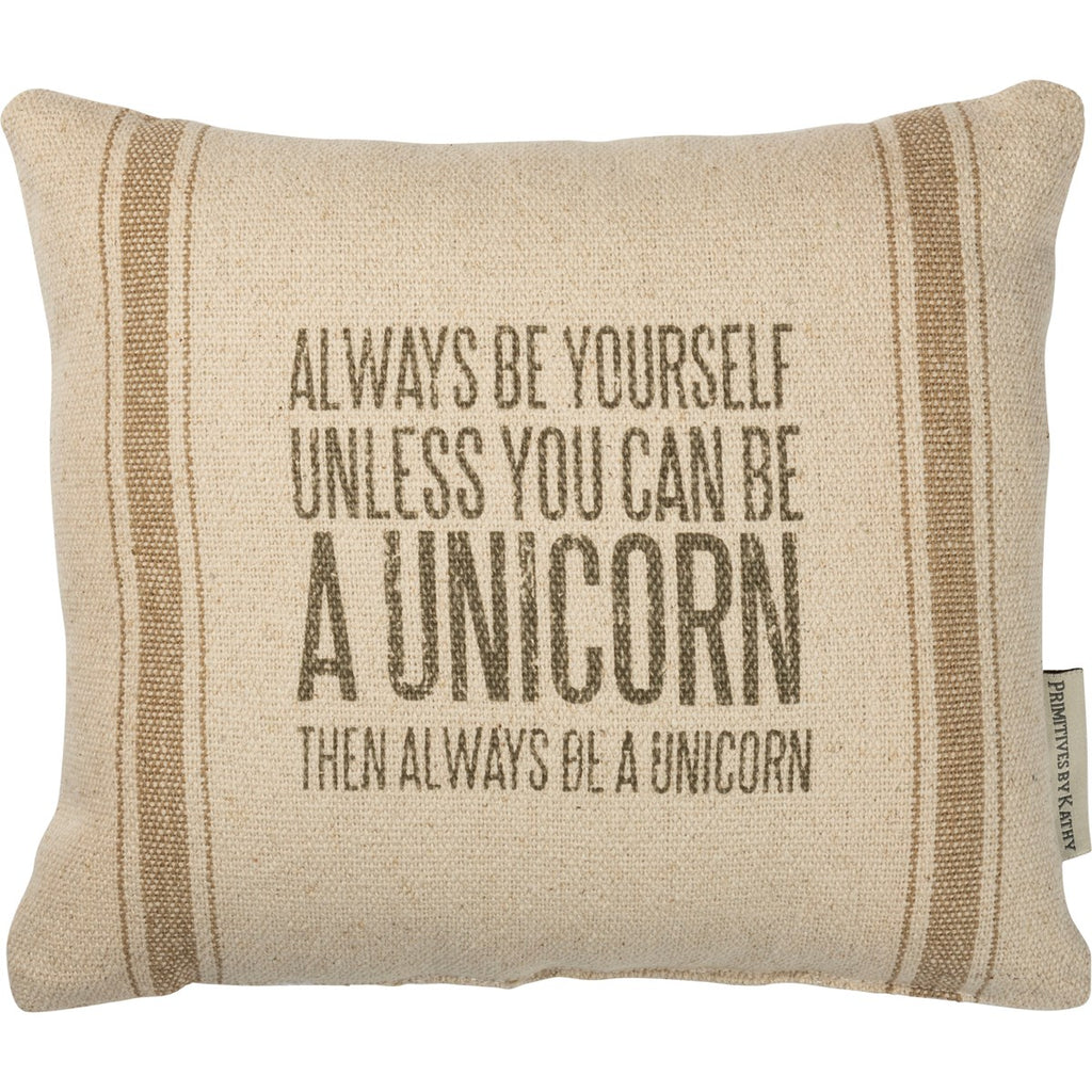 """Always Be Yourself - Unless You Can Be A Unicorn... Pillow"