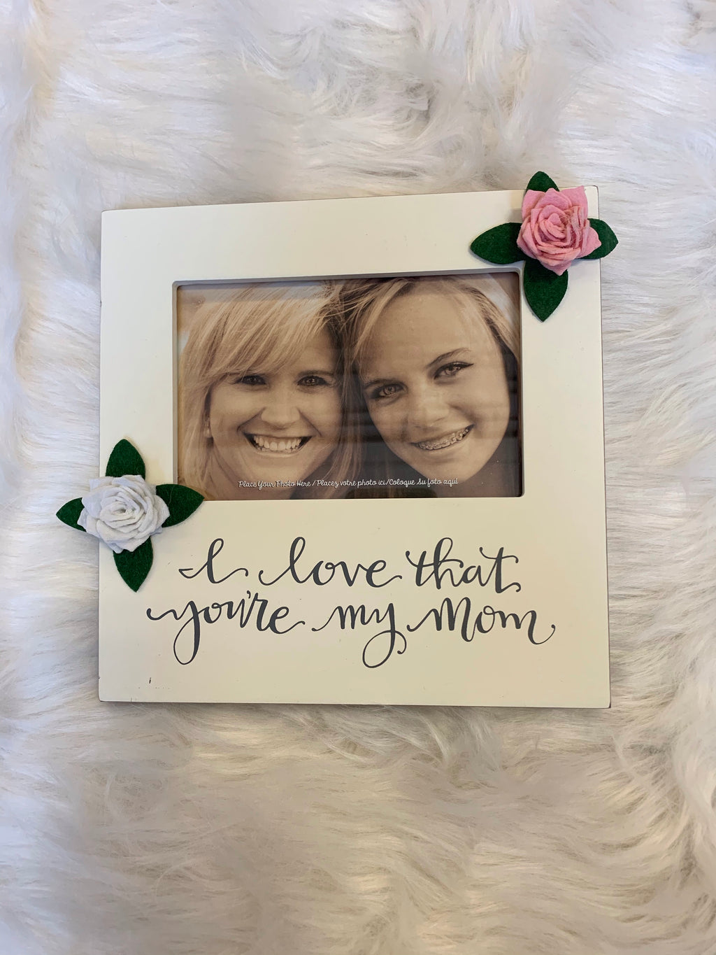 """I love that your my mom."" -Picture Frame"