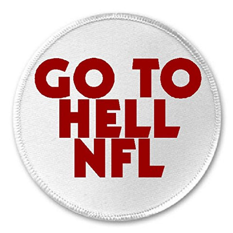 Go To Hell Nfl - 3  Sew / Iron On Patch Bend The Knee Unpatriotic American Pride