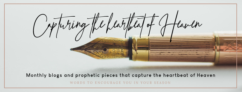 Capturing the heartbeat of Heaven - Words to encourage you in your season!