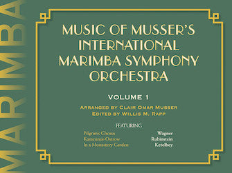 Music of Musser's International Marimba Symphony Orchestra Volume 1