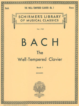Well Tempered Clavier – Book 1 Schirmer Library of Classics Volume 1759 Editor: E Bischoff