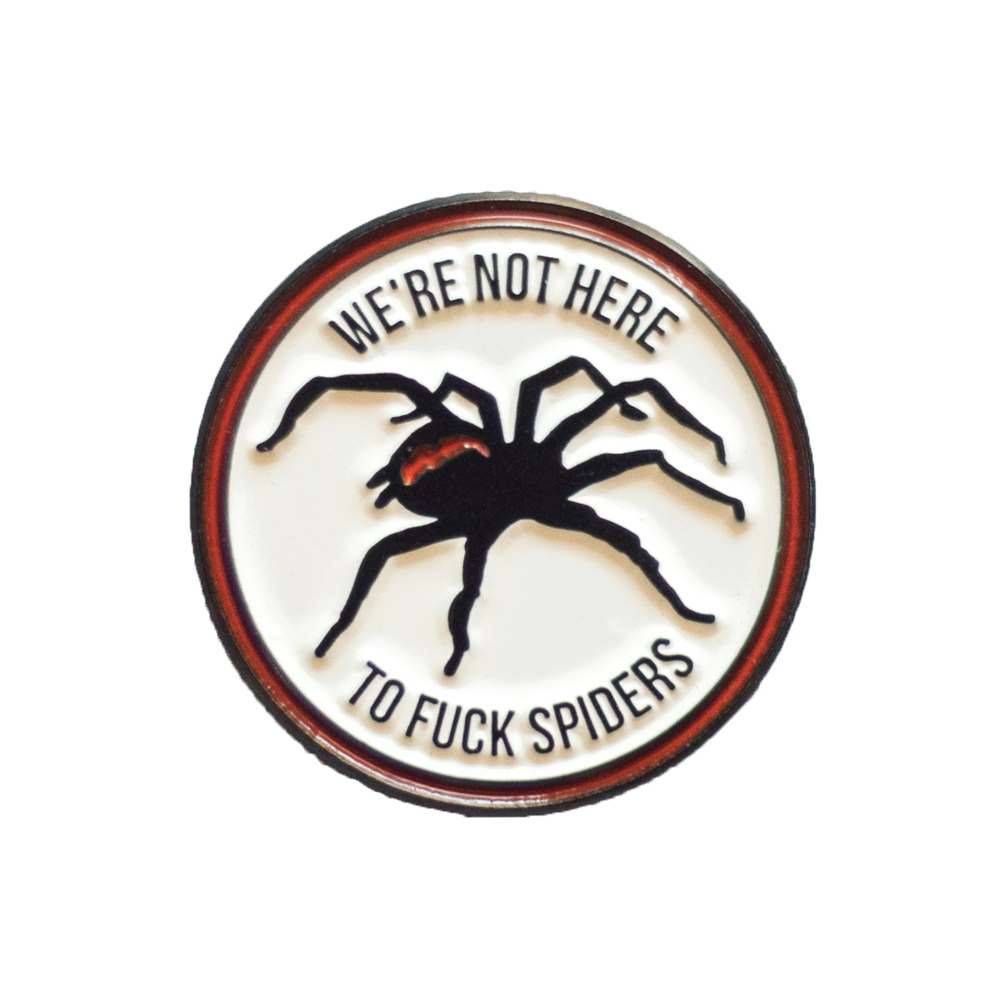 we're not here to fuck spiders , pin , spider , blc pin , bad life choices , were not here to fuck spiders