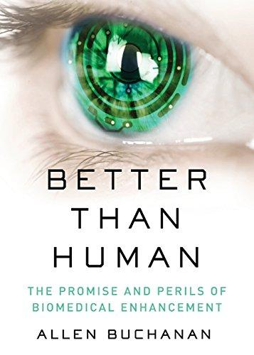 Better than Human: The Promise and Perils of Biomedical Enhancement (Philosophy in Action) - Augment Hub