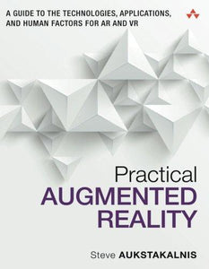 Practical Augmented Reality: A Guide to the Technologies, Applications, and Human Factors for AR and VR (Usability) - Augment Hub