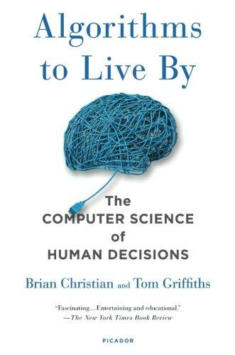 Algorithms to Live By: The Computer Science of Human Decisions - Augment Hub