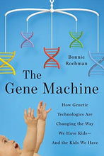The Gene Machine: How Genetic Technologies Are Changing the Way We Have Kids--and the Kids We Have - Augment Hub