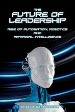The Future of Leadership: Rise of Automation, Robotics and Artificial Intelligence - Augment Hub