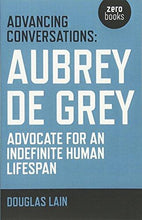 Advancing Conversations: Aubrey De Grey - Advocate For An Indefinite Human Lifespan - Augment Hub