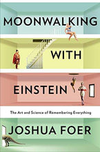 Moonwalking With Einstein: The Art and Science of Remembering Everything - Augment Hub
