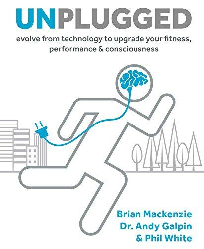 Unplugged: Evolve from Technology to Upgrade Your Fitness, Performance, & Consciousness - Augment Hub