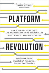 Platform Revolution: How Networked Markets Are Transforming the Economy and How to Make Them Work for You - Augment Hub