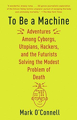 To Be a Machine: Adventures Among Cyborgs, Utopians, Hackers, and the Futurists Solving the Modest Problem of Death - Augment Hub