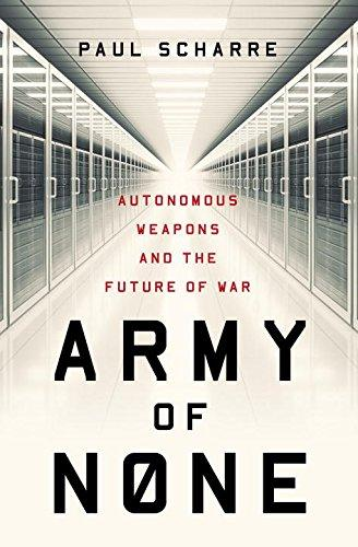 Army of None: Autonomous Weapons and the Future of War - Augment Hub