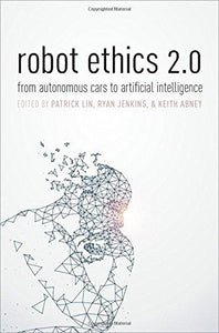 Robot Ethics 2.0: From Autonomous Cars to Artificial Intelligence - Augment Hub