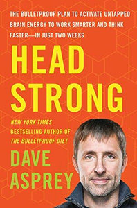 Head Strong: The Bulletproof Plan to Activate Untapped Brain Energy to Work Smarter and Think Faster-in Just Two Weeks - Augment Hub
