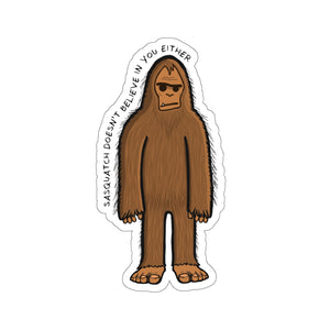 Sasquatch Doesn't Believe In You Either Sticker