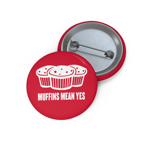 Muffins Mean Yes Red Pin Buttons