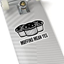Load image into Gallery viewer, Muffins Mean Yes Stickers - Black