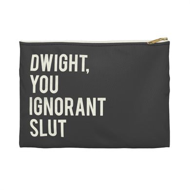 Dwight, You Ignorant Slut Accessory Zipper Pouch