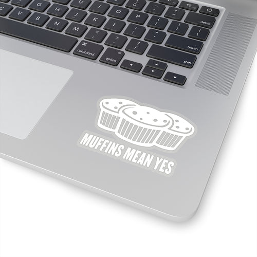 Muffins Mean Yes Stickers - White
