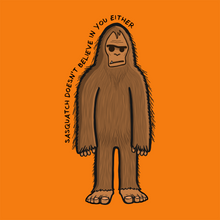 Load image into Gallery viewer, Sasquatch Doesn't Believe In You Either Hooded Sweatshirt