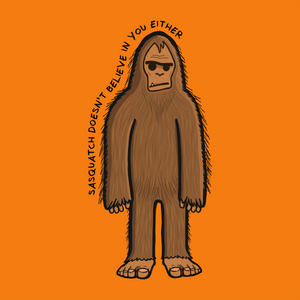 Sasquatch Doesn't Believe In You Either Tee