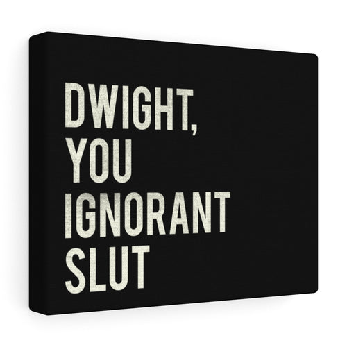 Dwight You Ignorant Slut - The Office Canvas Wrap