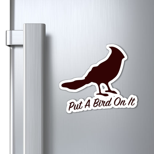 Put A Bird On It Magnet