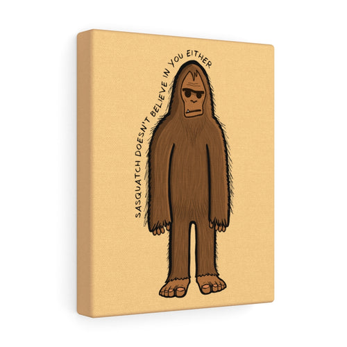Sasquatch Doesn't Believe In You Either Canvas Wall Art