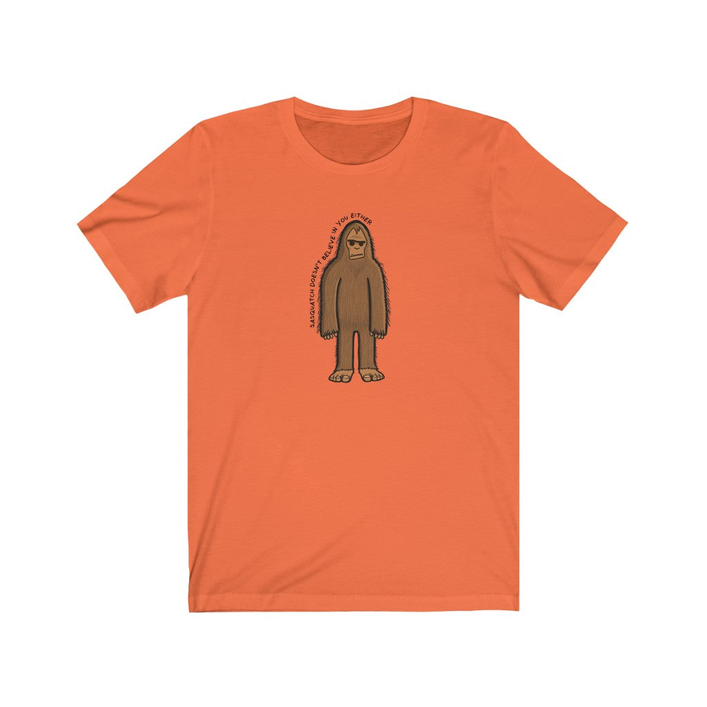Sasquatch doesn't believe in you either tee shirt