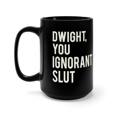Dwight You Ignorant Slut - The Office Black Mug 15oz