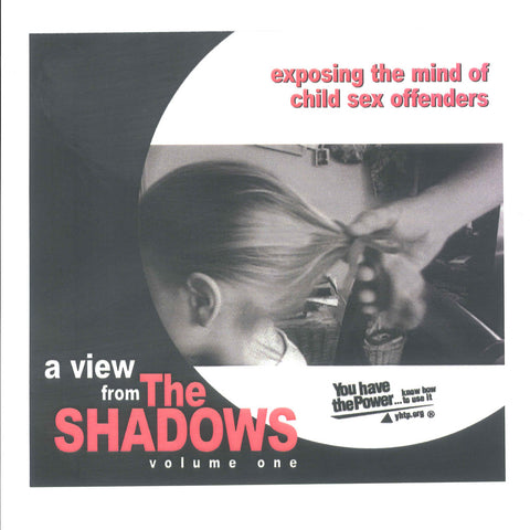 A View from the Shadows: Exposing the Minds of Child Sex Offenders (Volume 1)