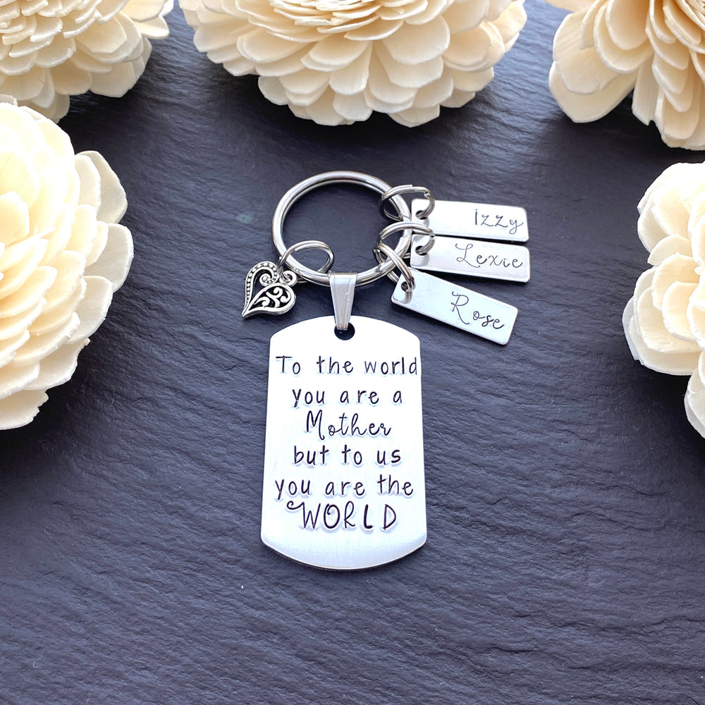 To the World, you are a Mother, but to us you are the World keyring