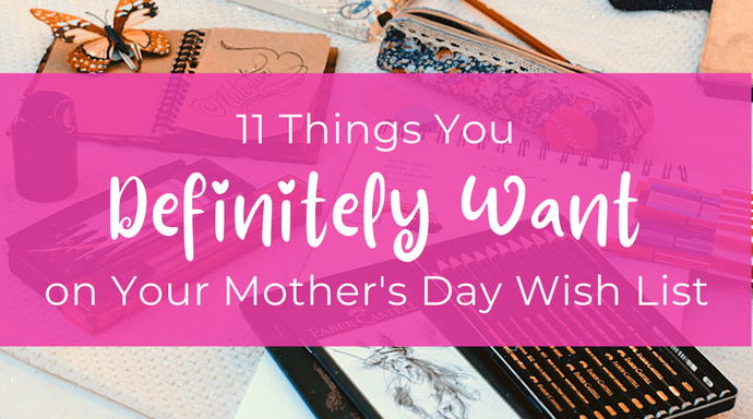 11 Things You DEFINITELY Want on Your Mother's Day Wish List