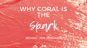 Why Coral is the Spark Behind our Rebrand