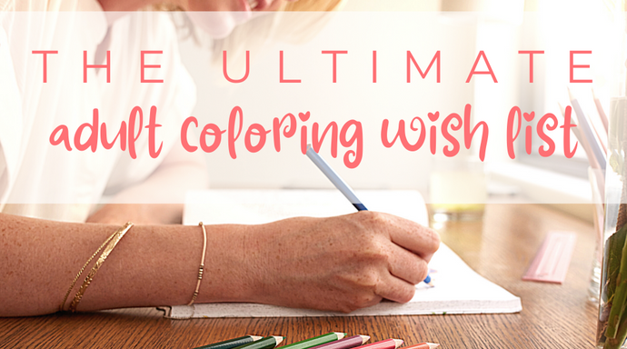 The Ultimate Adult Coloring Wish List