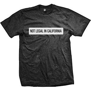 Not Legal In California T-Shirt (TriBlack)