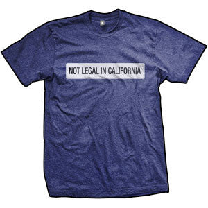 Not Legal In California T-Shirt (TriIndigo)