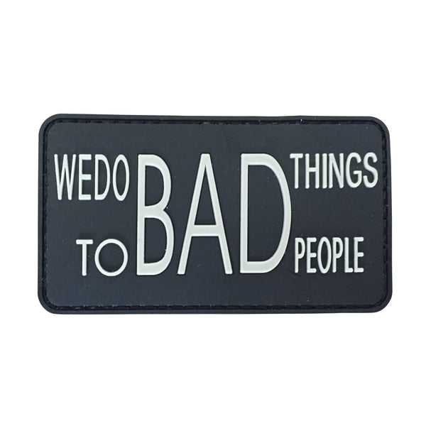 We do Bad Things to Bad People - Black - PVC Patch - Large