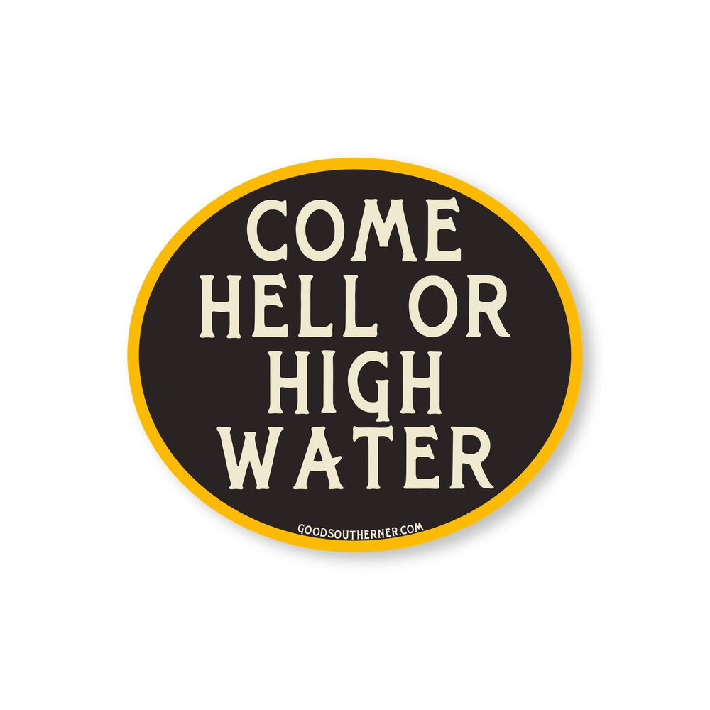 Come Hell Or High Water Sticker - Good Southerner