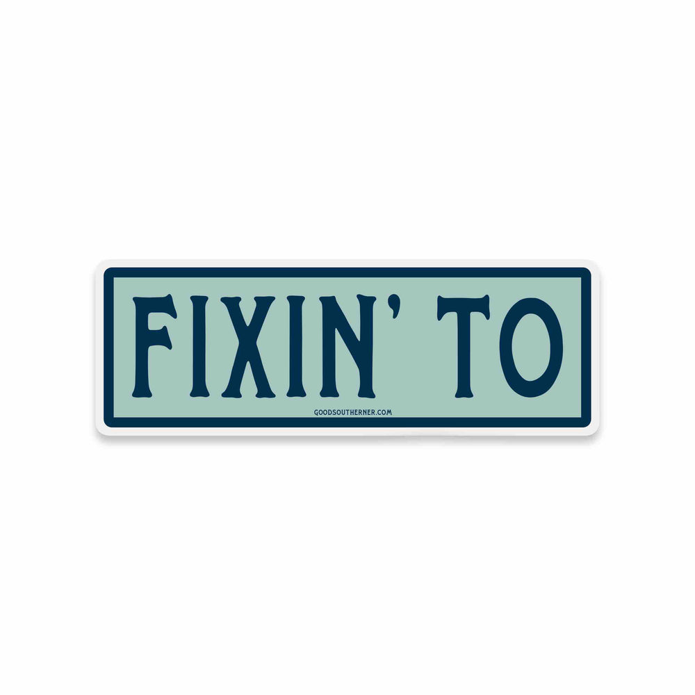 Fixin' To Sticker - Good Southerner