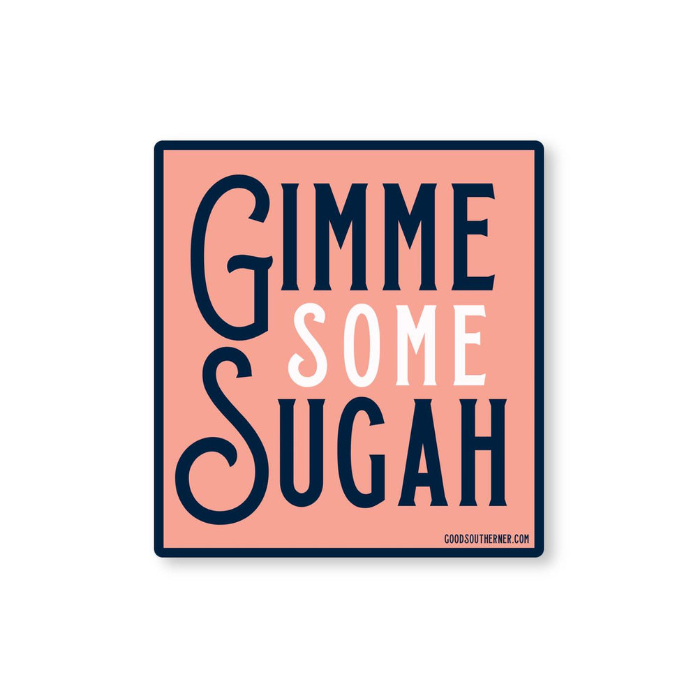 Gimme Some Sugah Sticker - Good Southerner
