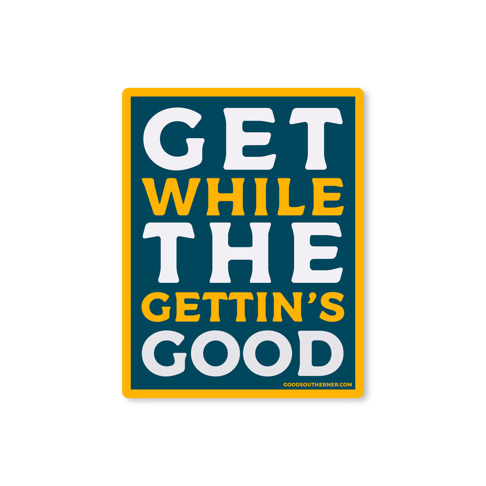 Get While The Gettin's Good Sticker - Good Southerner