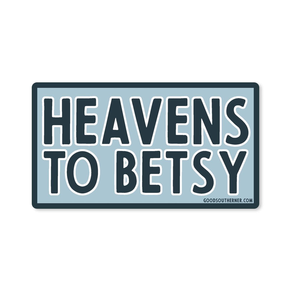 Heavens To Betsy Sticker - Good Southerner