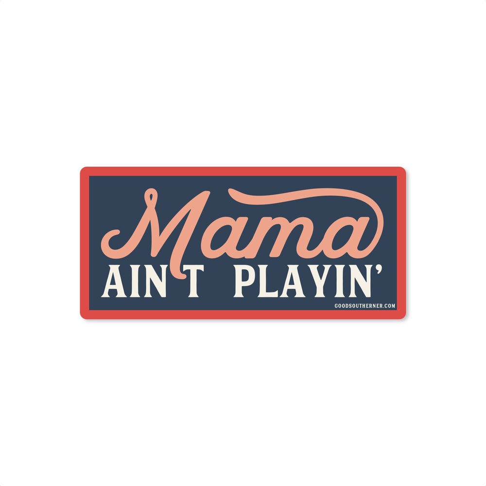 Mama Ain't Playin' Sticker - Good Southerner