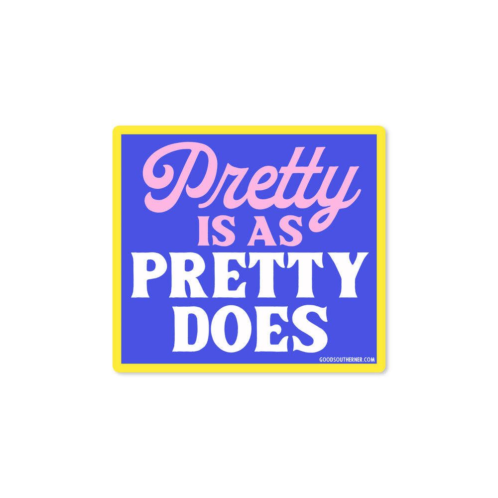 Pretty Is As Pretty Does Sticker - Good Southerner