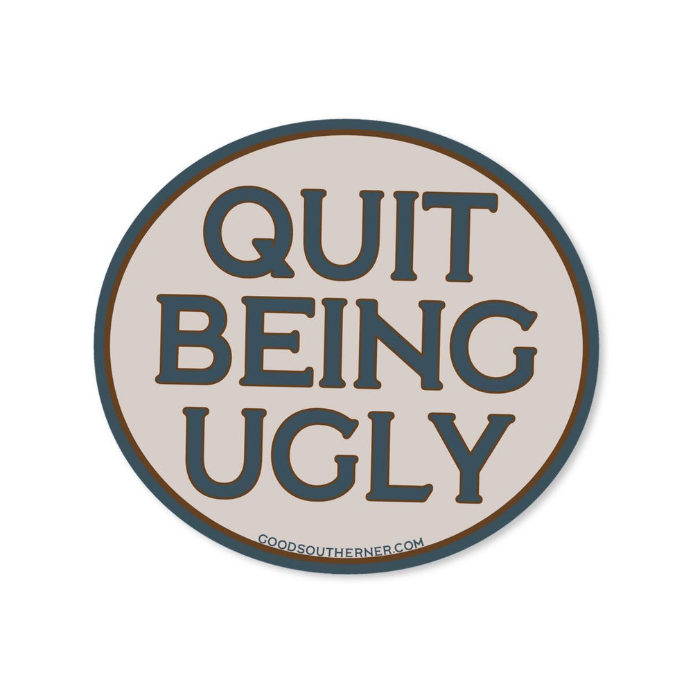 Quit Being Ugly Sticker - Good Southerner